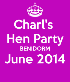 Poster: Charl's  Hen Party BENIDORM June 2014