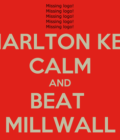 Poster: CHARLTON KEEP CALM AND BEAT  MILLWALL