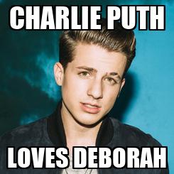 Poster: CHARLIE PUTH LOVES DEBORAH