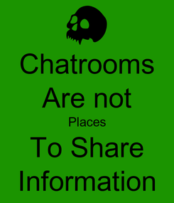 Poster: Chatrooms Are not Places To Share Information