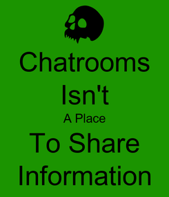 Poster: Chatrooms Isn't A Place To Share Information