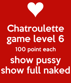 Poster: Chatroulette game level 6 100 point each show pussy show full naked