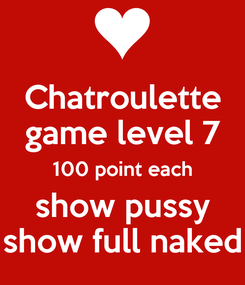 Poster: Chatroulette game level 7 100 point each show pussy show full naked