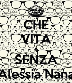 Poster: CHE VITA è SENZA Alessia Nana