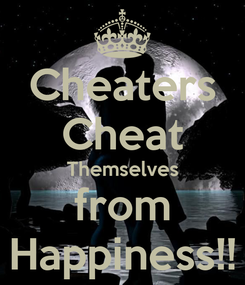Poster: Cheaters Cheat Themselves from Happiness!!