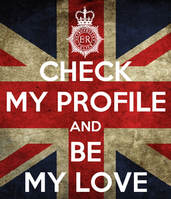 Poster: CHECK MY PROFILE AND BE MY LOVE