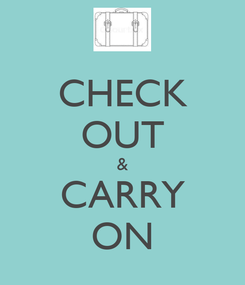 Poster: CHECK OUT & CARRY ON