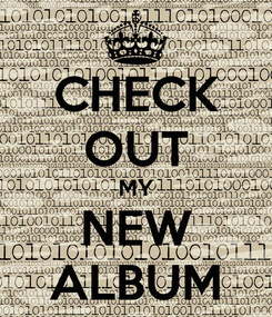 Poster: CHECK OUT MY NEW ALBUM