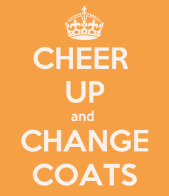 Poster: CHEER  UP and  CHANGE COATS