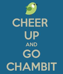 Poster: CHEER  UP AND GO CHAMBIT