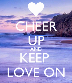 Poster: CHEER UP AND KEEP  LOVE ON
