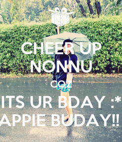Poster: CHEER UP NONNU COZ ITS UR BDAY :* APPIE BUDAY!!