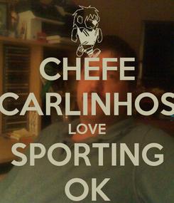 Poster: CHEFE CARLINHOS LOVE SPORTING OK
