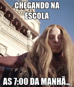 Poster: CHEGANDO NA ESCOLA AS 7:00 DA MANHÃ...