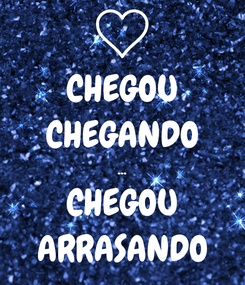 Poster: CHEGOU CHEGANDO ... CHEGOU ARRASANDO