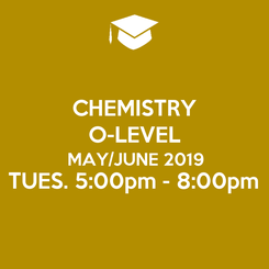 Poster: CHEMISTRY O-LEVEL MAY/JUNE 2019 TUES. 5:00pm - 8:00pm