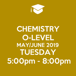 Poster: CHEMISTRY O-LEVEL MAY/JUNE 2019 TUESDAY 5:00pm - 8:00pm