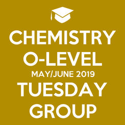 Poster: CHEMISTRY O-LEVEL MAY/JUNE 2019 TUESDAY GROUP