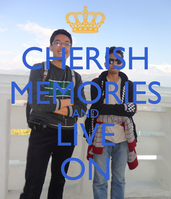 Poster: CHERISH MEMORIES AND LIVE ON