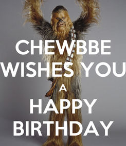 Poster: CHEWBBE WISHES YOU A HAPPY BIRTHDAY