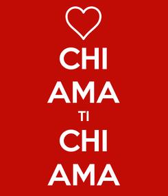 Poster: CHI AMA TI CHI AMA