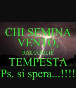 Poster: CHI SEMINA VENTO, RACCOGLIE TEMPESTA Ps. si spera...!!!!