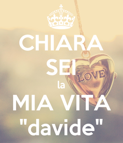 "Poster: CHIARA SEI la MIA VITA ""davide"""