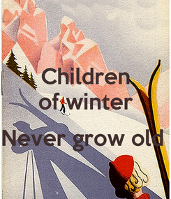 Poster: Children of winter  Never grow old