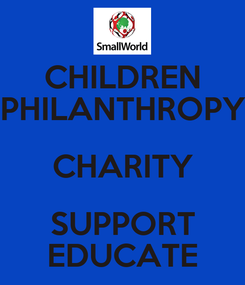 Poster: CHILDREN PHILANTHROPY CHARITY SUPPORT EDUCATE