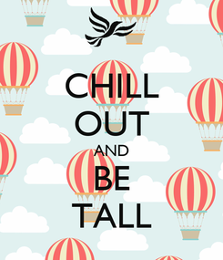 Poster: CHILL OUT AND BE TALL