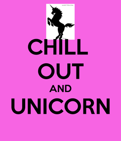 Poster: CHILL  OUT AND UNICORN