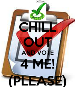 Poster: CHILL OUT AND VOTE 4 ME! (PLEASE)