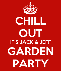 Poster: CHILL OUT IT'S JACK & JEFF GARDEN PARTY