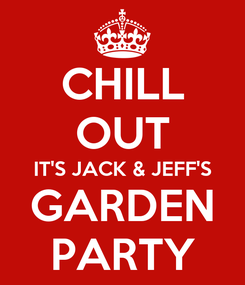 Poster: CHILL OUT IT'S JACK & JEFF'S GARDEN PARTY