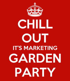 Poster: CHILL OUT IT'S MARKETING GARDEN PARTY
