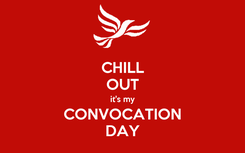 Poster: CHILL OUT it's my CONVOCATION DAY