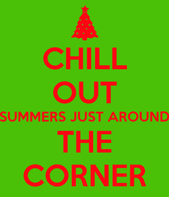 Poster: CHILL OUT SUMMERS JUST AROUND THE CORNER