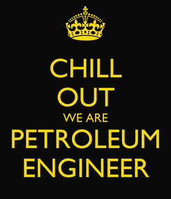 Poster: CHILL OUT WE ARE PETROLEUM ENGINEER