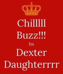Poster: Chilllll Buzz!!! Im Dexter Daughterrrr