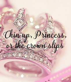 Poster: Chin up, Princess, or the crown slips