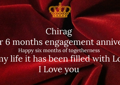 Poster: Chirag  It's our 6 months engagement anniversary  Happy six months of togetherness  Ever since you walked into my life it has been filled with Love, Laughter and Happiness I Love you