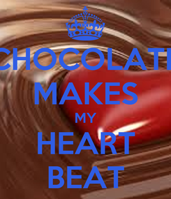 Poster: CHOCOLATE MAKES MY HEART BEAT