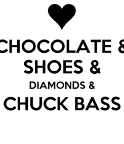 Poster: CHOCOLATE & SHOES & DIAMONDS & CHUCK BASS