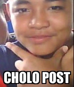 Poster:  CHOLO POST