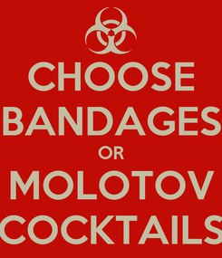 Poster: CHOOSE BANDAGES OR MOLOTOV COCKTAILS