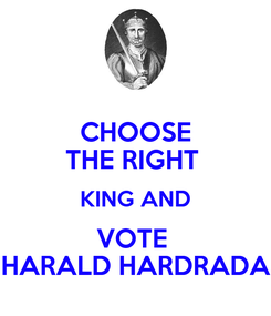 Poster: CHOOSE THE RIGHT  KING AND VOTE  HARALD HARDRADA