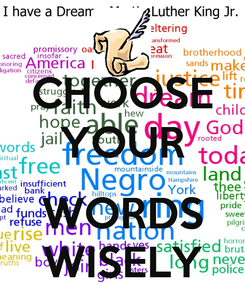 Poster: CHOOSE YOUR  WORDS WISELY