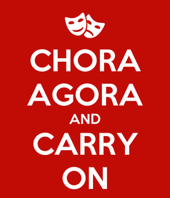Poster: CHORA AGORA AND CARRY ON