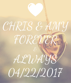 Poster: CHRIS & AMY FOREVER & ALWAYS 04/22/2017