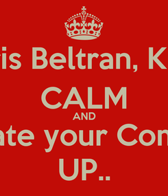 Poster: Chris Beltran, KEEP CALM AND Date your Come UP..